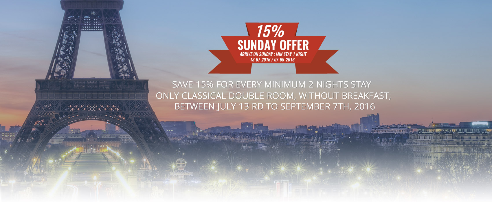 Save 15% for Every Minimum 2 Nights Stay Only classical double room, without breakfast Between JULY  12 rd to  SEPTEMBER 4th, 2016